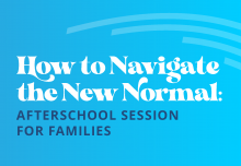 How to Navigate the New Normal: Afterschool Session for Families